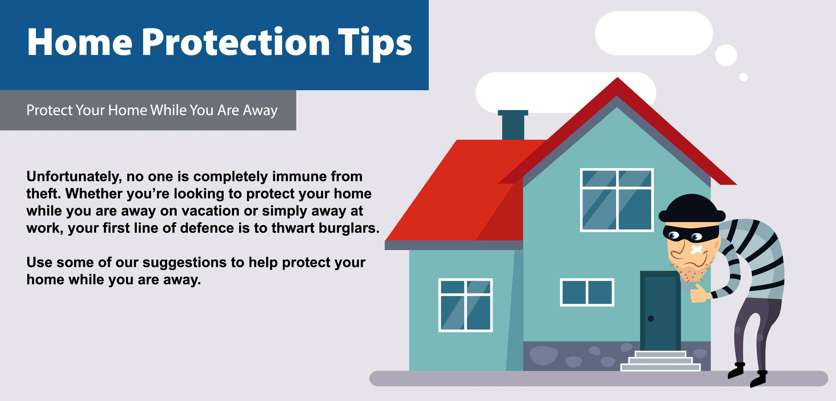 ways to protect home from burglars How to protect your home from bush fires gardening tips share this page: clear away all leaf litter, long and dry grasses, and any thick undergrowth near your home.